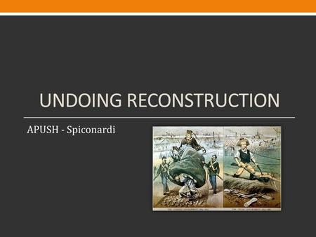 UNDOING RECONSTRUCTION APUSH - Spiconardi. Sharecropping & Tenant Farming Landowners rented land to farmers who usually supplied them with farming tools.