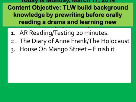 Today is Monday, March 17, 2014 Content Objective: TLW build background knowledge by prewriting before orally reading a drama and learning new vocabulary.