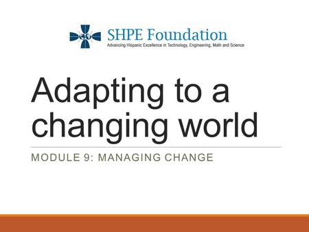 Adapting to a changing world MODULE 9: MANAGING CHANGE.
