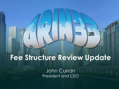 Fee Structure Review Update John Curran President and CEO.
