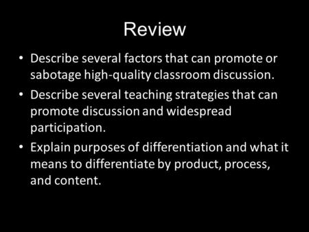 Review Describe several factors that can promote or sabotage high-quality classroom discussion. Describe several teaching strategies that can promote discussion.