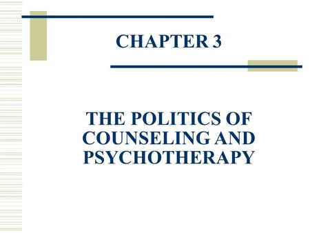 CHAPTER 3 THE POLITICS OF COUNSELING AND PSYCHOTHERAPY.