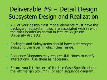 Deliverable #9 – Detail Design Subsystem Design and Realization ALL of your design class model elements must have the package or subsystem they are associated.