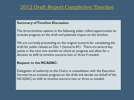 Summary of Timeline Discussion: The three timeline options in the following slides reflect opportunities to evaluate progress on the draft and potential.