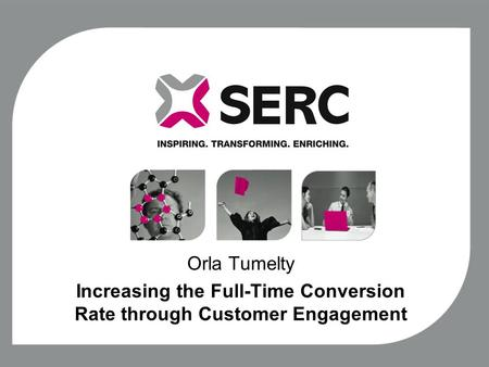 Orla Tumelty Increasing the Full-Time Conversion Rate through Customer Engagement.