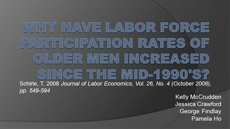 Kelly McCrudden Jessica Crawford George Findlay Pamela Ho Schirle, T. 2008 Journal of Labor Economics, Vol. 26, No. 4 (October 2008), pp. 549-594.