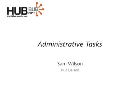 Administrative Tasks Sam Wilson Hub Liaison. overview Joomla! User Roles – why they do and don't matter Parameters/Configurations – where are they and.