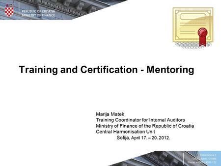 Training and Certification - Mentoring Marija Matek Training Coordinator for Internal Auditors Ministry of Finance of the Republic of Croatia Central Harmonisation.