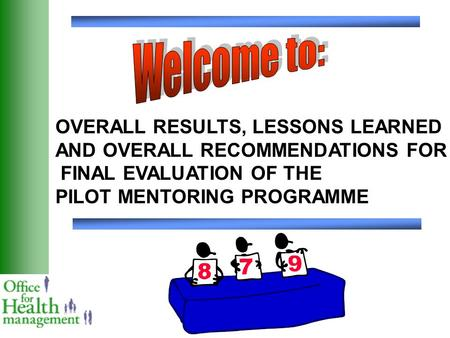 OVERALL RESULTS, LESSONS LEARNED AND OVERALL RECOMMENDATIONS FOR FINAL EVALUATION OF THE PILOT MENTORING PROGRAMME.