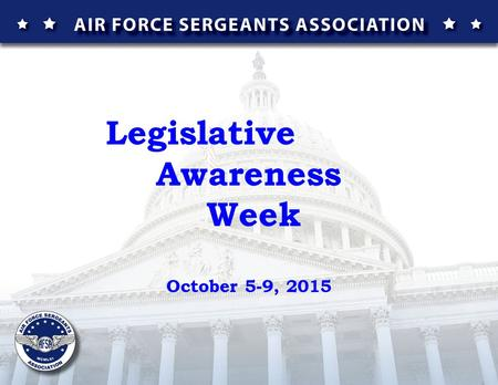 Legislative Awareness Week October 5-9, 2015. With reverence for God and Country and being ever mindful of the glorious traditions of the United States.