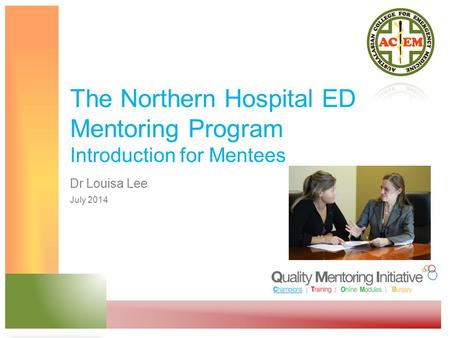 The Northern Hospital ED Mentoring Program Introduction for Mentees Dr Louisa Lee July 2014.