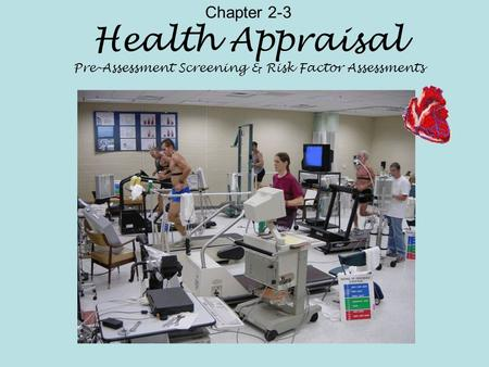 Chapter 2-3 Health Appraisal Pre-Assessment Screening & Risk Factor Assessments.