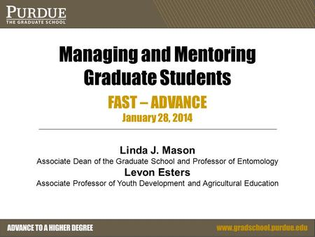 Managing and Mentoring Graduate Students FAST – ADVANCE January 28, 2014 Linda J. Mason Associate Dean of the Graduate School and Professor of Entomology.