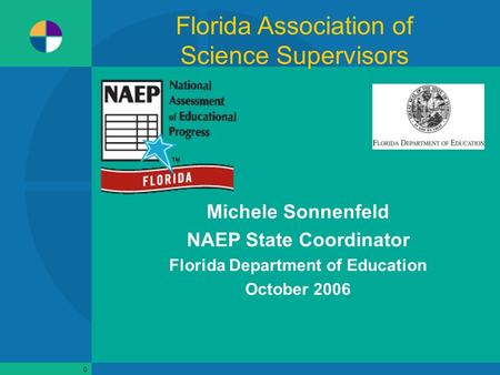 0 Michele Sonnenfeld NAEP State Coordinator Florida Department of Education October 2006 Florida Association of Science Supervisors.