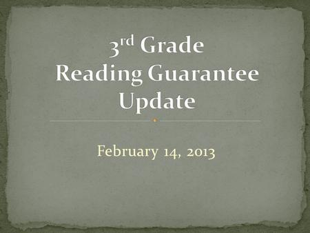 February 14, 2013. For retained 3 rd graders and 3 rd Grade RIMP students in 2013-14 For retained 3 rd graders and K – 3 RIMP students in 2014-15 Applies.