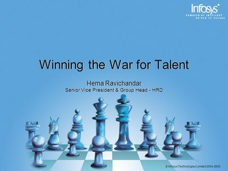 © Infosys Technologies Limited 2004-2005 Winning the War for Talent Hema Ravichandar Senior Vice President & Group Head - HRD Hema Ravichandar Senior Vice.
