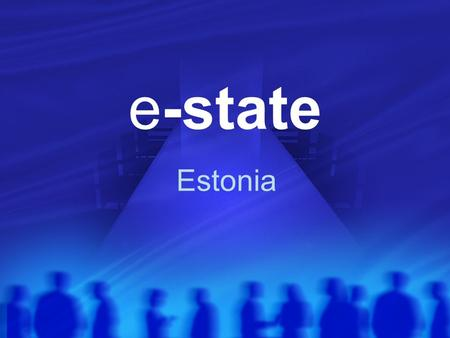 E-state Estonia. What is e-state? e-state means public official databases and collection of legal acts in Internet It creates quick and diverse forum.