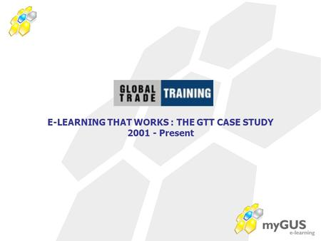 E-LEARNING THAT WORKS : THE GTT CASE STUDY 2001 - Present.