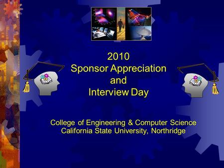 2010 Sponsor Appreciation and Interview Day College of Engineering & Computer Science California State University, Northridge.