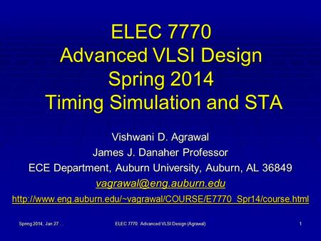 ELEC 7770 Advanced VLSI Design Spring 2014 Timing Simulation and STA Vishwani D. Agrawal James J. Danaher Professor ECE Department, Auburn University,