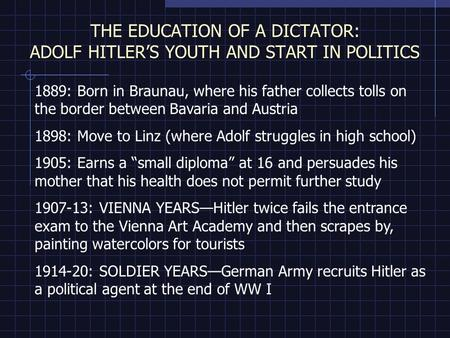 THE EDUCATION OF A DICTATOR: ADOLF HITLER'S YOUTH AND START IN POLITICS 1889: Born in Braunau, where his father collects tolls on the border between Bavaria.