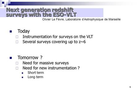 1 Next generation redshift Next generation redshift surveys with the ESO-VLT surveys with the ESO-VLT Today  Instrumentation for surveys on the VLT 