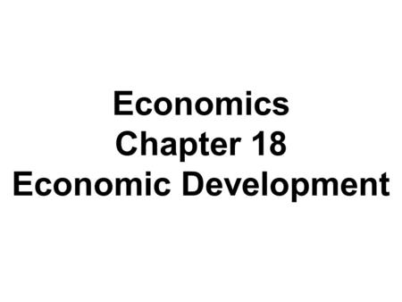Economics Chapter 18 Economic Development