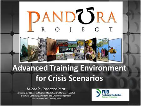 Advanced Training Environment for Crisis Scenarios Michele Cornacchia at Keeping the Wheel in Motion: Workshop BCManager - ANRA Business Continuity, Incident.