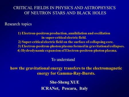 She-Sheng XUE ICRANet, Pescara, Italy how the gravitational energy transfers to the electromagnetic energy for Gamma-Ray-Bursts. 1) Electron-positron production,