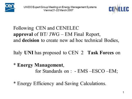 1 Following CEN and CENELEC approval of BT/ JWG – EM Final Report, and decision to create new ad hoc technical Bodies, Italy UNI has proposed to CEN 2.