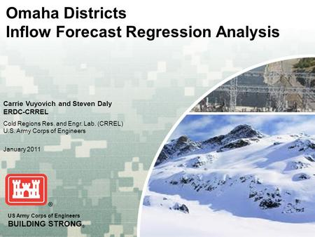 US Army Corps of Engineers BUILDING STRONG ® Omaha Districts Inflow Forecast Regression Analysis Carrie Vuyovich and Steven Daly ERDC-CRREL Cold Regions.