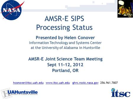 AMSR-E SIPS Processing Status Presented by Helen Conover Information Technology and Systems Center at the University of Alabama in Huntsville AMSR-E Joint.