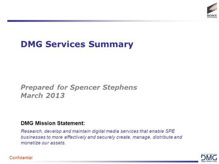 Confidential DMG Services Summary Prepared for Spencer Stephens March 2013 DMG Mission Statement: Research, develop and maintain digital media services.