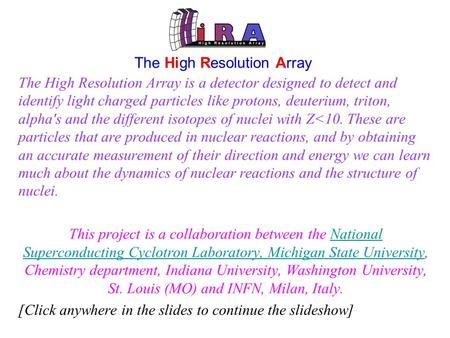 The High Resolution Array The High Resolution Array is a detector designed to detect and identify light charged particles like protons, deuterium, triton,