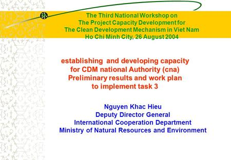 Establishing and developing capacity for CDM national Authority (cna) Preliminary results and work plan to implement task 3 Nguyen Khac Hieu Deputy Director.