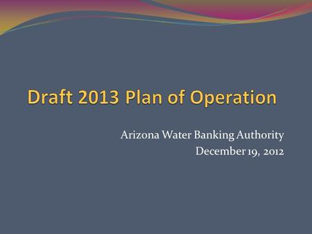 Arizona Water Banking Authority December 19, 2012.