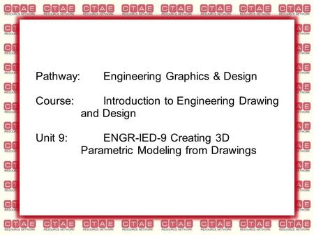 Pathway:Engineering Graphics & Design Course:Introduction to Engineering Drawing and Design Unit 9:ENGR-IED-9 Creating 3D Parametric Modeling from Drawings.
