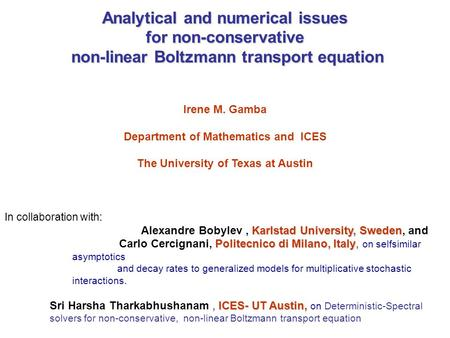 Analytical and numerical issues for non-conservative non-linear Boltzmann transport equation non-linear Boltzmann transport equation Irene M. Gamba Department.