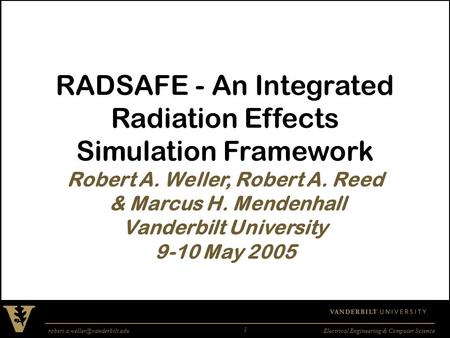 Engineering & Computer Science 1 RADSAFE - An Integrated Radiation Effects Simulation Framework Robert A. Weller,