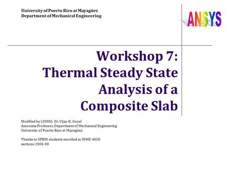 Workshop 7: Thermal Steady State Analysis of a Composite Slab University of Puerto Rico at Mayagüez Department of Mechanical Engineering Modified by (2008):