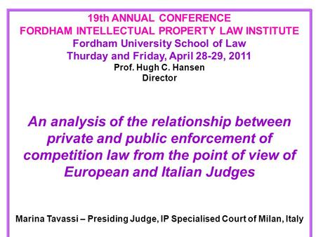 19th ANNUAL CONFERENCE FORDHAM INTELLECTUAL PROPERTY LAW INSTITUTE Fordham University School of Law Thurday and Friday, April 28-29, 2011 Prof. Hugh C.