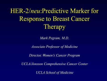 HER-2/neu:Predictive Marker for Response to Breast Cancer Therapy Mark Pegram, M.D. Associate Professor of Medicine Director, Women's Cancer Program UCLA/Jonsson.
