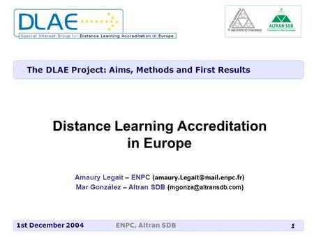 ENPC, Altran SDB 1 1st December 2004 The DLAE Project: Aims, Methods and First Results Distance Learning Accreditation in Europe Amaury Legait – ENPC (