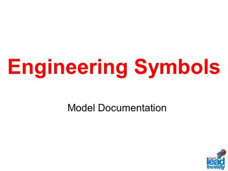 Engineering Symbols Model Documentation. What is a Symbol? Symbol: An arbitrary or conventional sign used in writing or printing related to a particular.