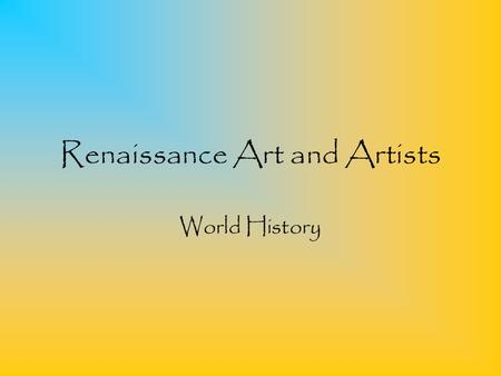 "Renaissance Art and Artists World History. What is a ""Renaissance"" Renaissance literally means ""Rebirth"" New ideas about life are being brought forward."