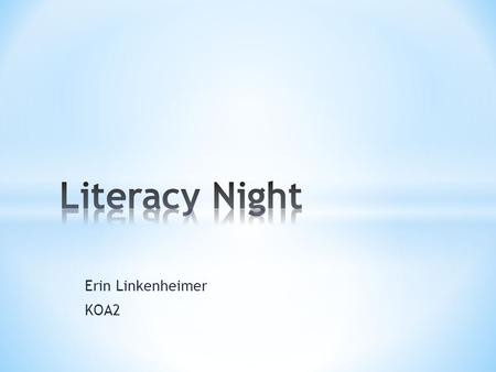 Erin Linkenheimer KOA2. The purpose of this project is to design a curriculum night for Reading/Language Arts that is engaging for students and parents.