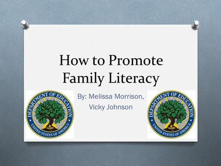 How to Promote Family Literacy By: Melissa Morrison, Vicky Johnson.