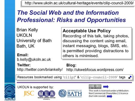 A centre of expertise in digital information managementwww.ukoln.ac.uk The Social Web and the Information Professional: Risks and Opportunities Brian Kelly.