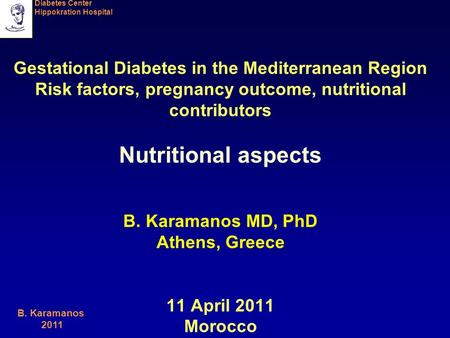 Diabetes Center Hippokration Hospital B. Karamanos 2011 Gestational Diabetes in the Mediterranean Region Risk factors, pregnancy outcome, nutritional contributors.