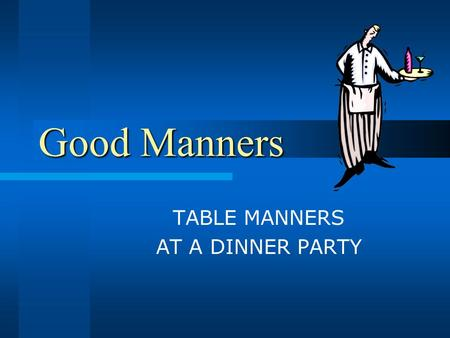 Good Manners TABLE MANNERS AT A DINNER PARTY Tasks Learn To Apologize People